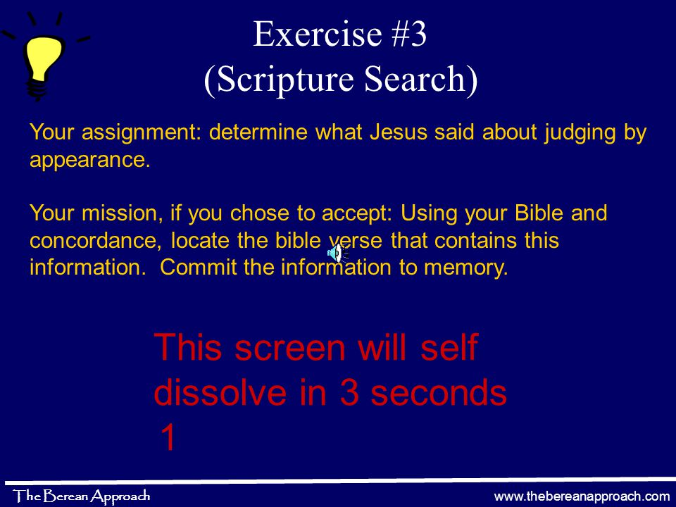 www.thebereanapproach.com The Berean Approach Word Searches for finding certain Bible verses EXAMPLE: What did Jesus say about judging by appearance.