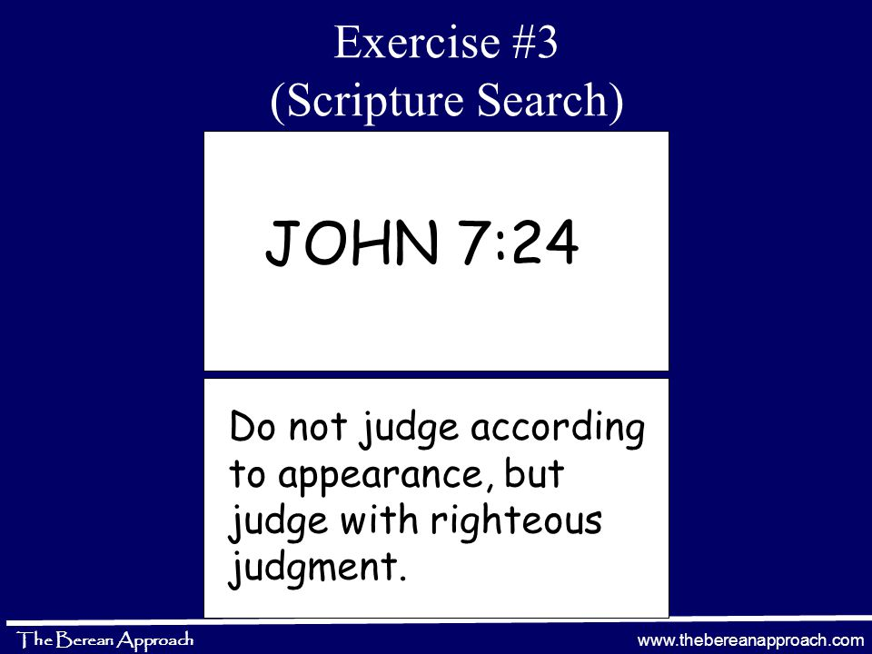 www.thebereanapproach.com The Berean Approach Exercise #3 (Scripture Search) Step 1:Look up the word APPEARANCE in your concordance Step 2:Look for red letter if your concordance contains quotes from Jesus in red.