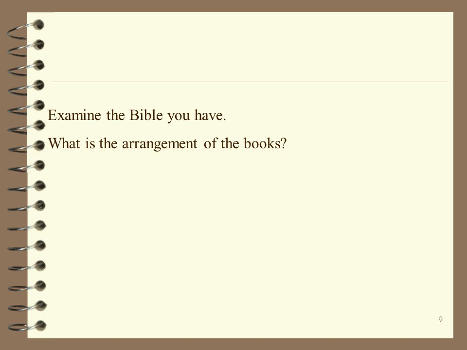 9 Examine the Bible you have. What is the arrangement of the books?