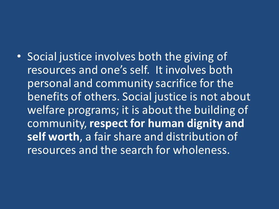 Social justice involves both the giving of resources and one's self.