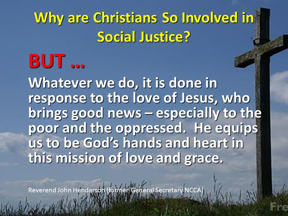 Why are Christians So Involved in Social Justice.