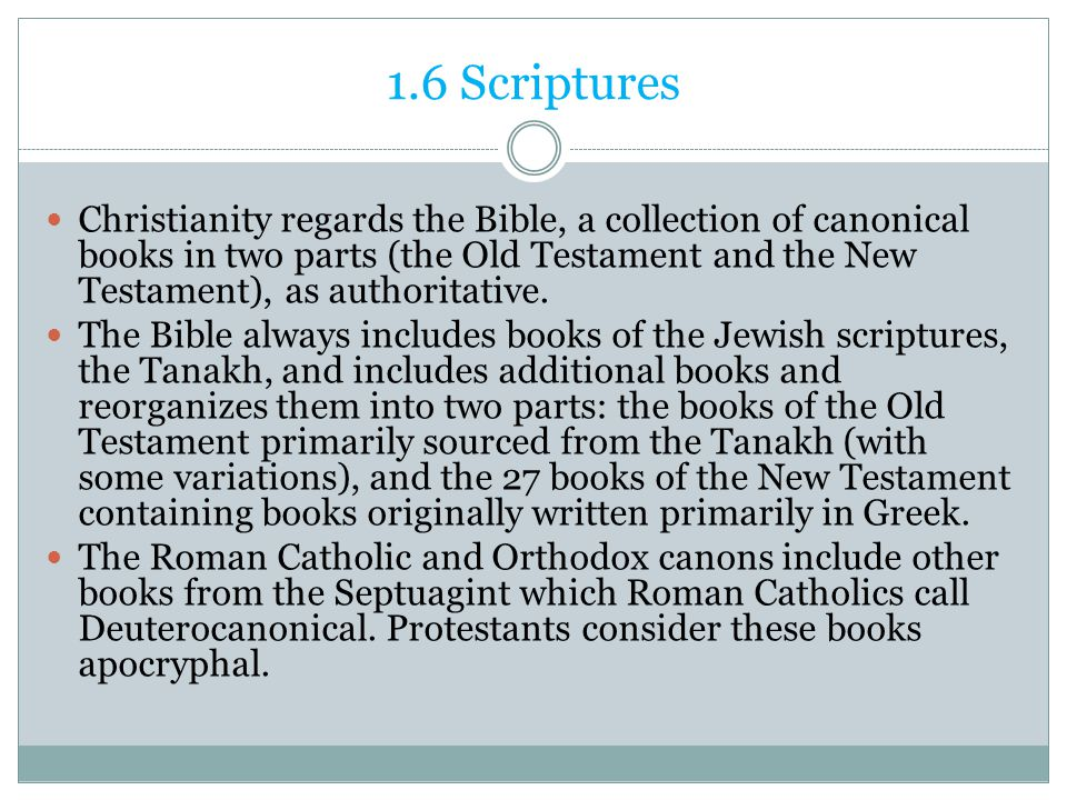 1.6 Scriptures Christianity regards the Bible, a collection of canonical books in two parts (the Old Testament and the New Testament), as authoritativ