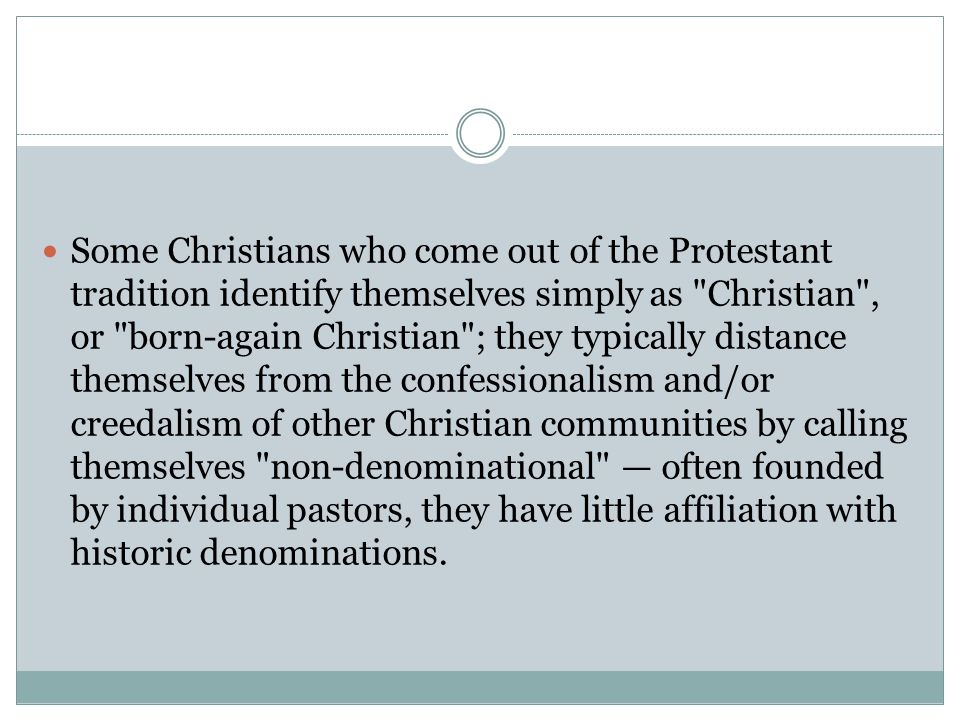 Some Christians who come out of the Protestant tradition identify themselves simply as