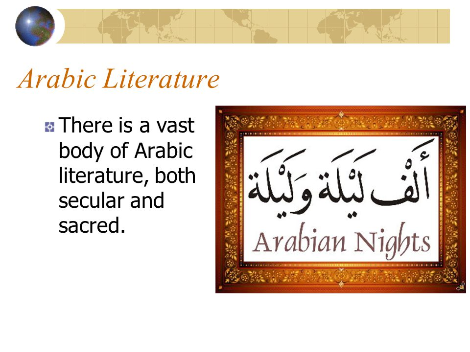 Arabic Literature There is a vast body of Arabic literature, both secular and sacred.