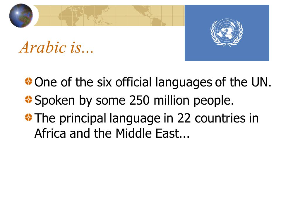 Arabic is... One of the six official languages of the UN.