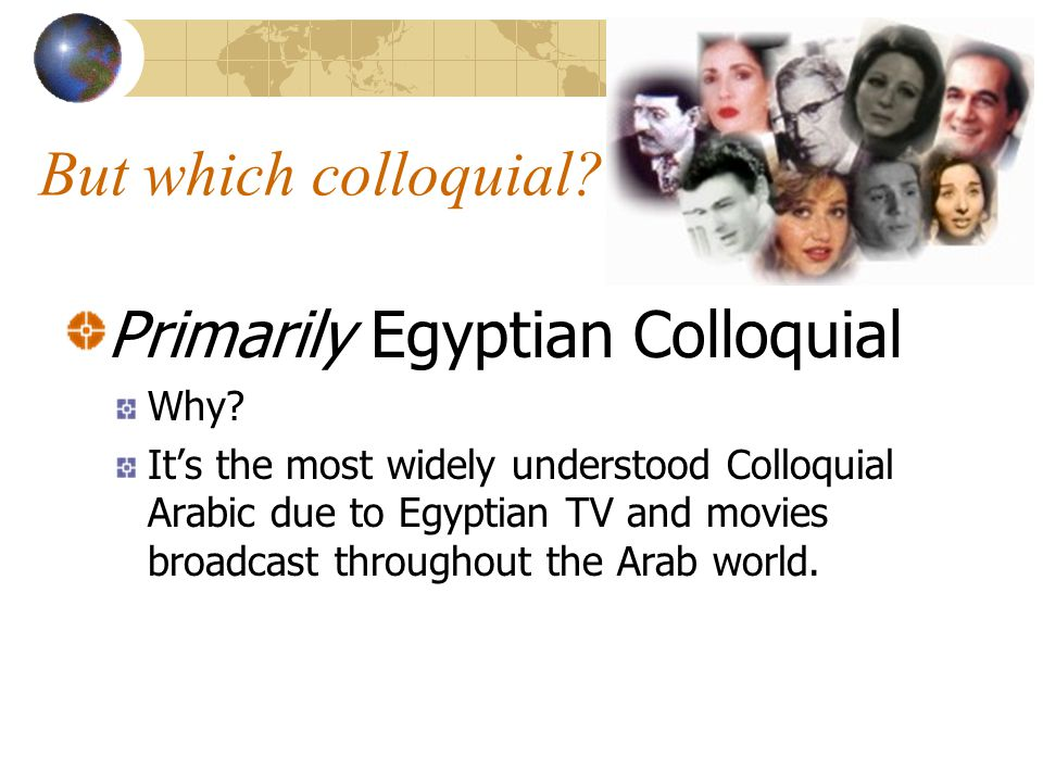 But which colloquial. Primarily Egyptian Colloquial Why.