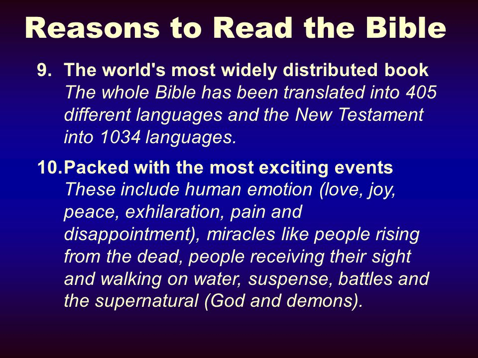 Reasons to Read the Bible 9.The world s most widely distributed book The whole Bible has been translated into 405 different languages and the New Testament into 1034 languages.