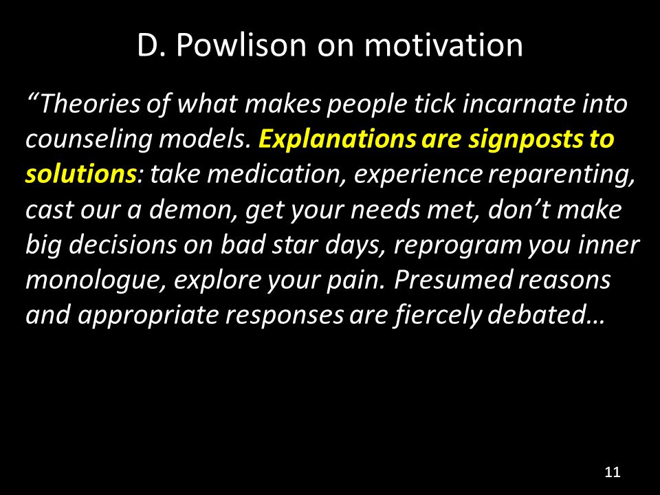 D. Powlison on motivation Theories of what makes people tick incarnate into counseling models.
