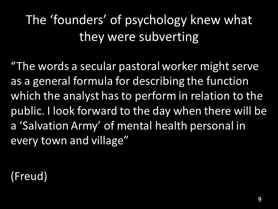 The 'founders' of psychology knew what they were subverting The words a secular pastoral worker might serve as a general formula for describing the function which the analyst has to perform in relation to the public.