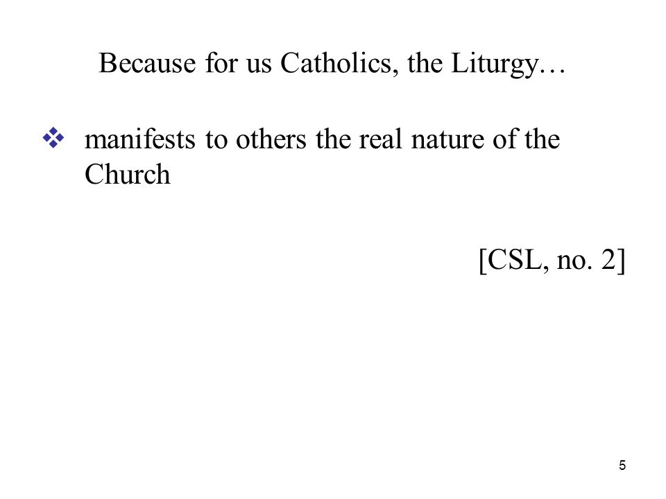 5  manifests to others the real nature of the Church [CSL, no. 2]