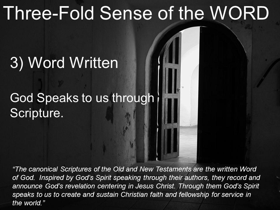 Three-Fold Sense of the WORD 3) Word Written God Speaks to us through Scripture.