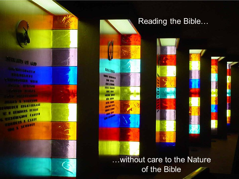 Reading the Bible… …without care to the Nature of the Bible