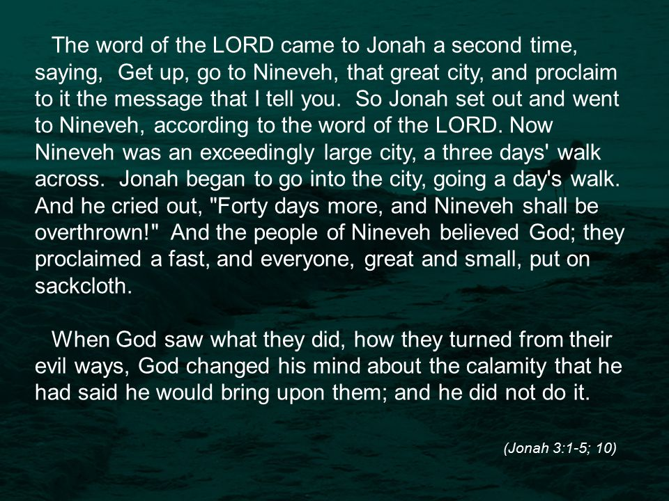 The word of the LORD came to Jonah a second time, saying, Get up, go to Nineveh, that great city, and proclaim to it the message that I tell you.