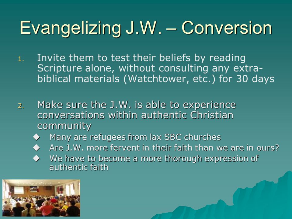 Evangelizing J.W. – Conversion 1. 1.