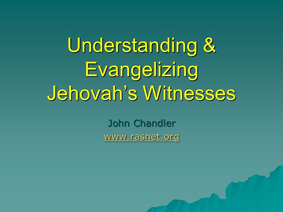 Understanding & Evangelizing Jehovah's Witnesses John Chandler www.rasnet.org