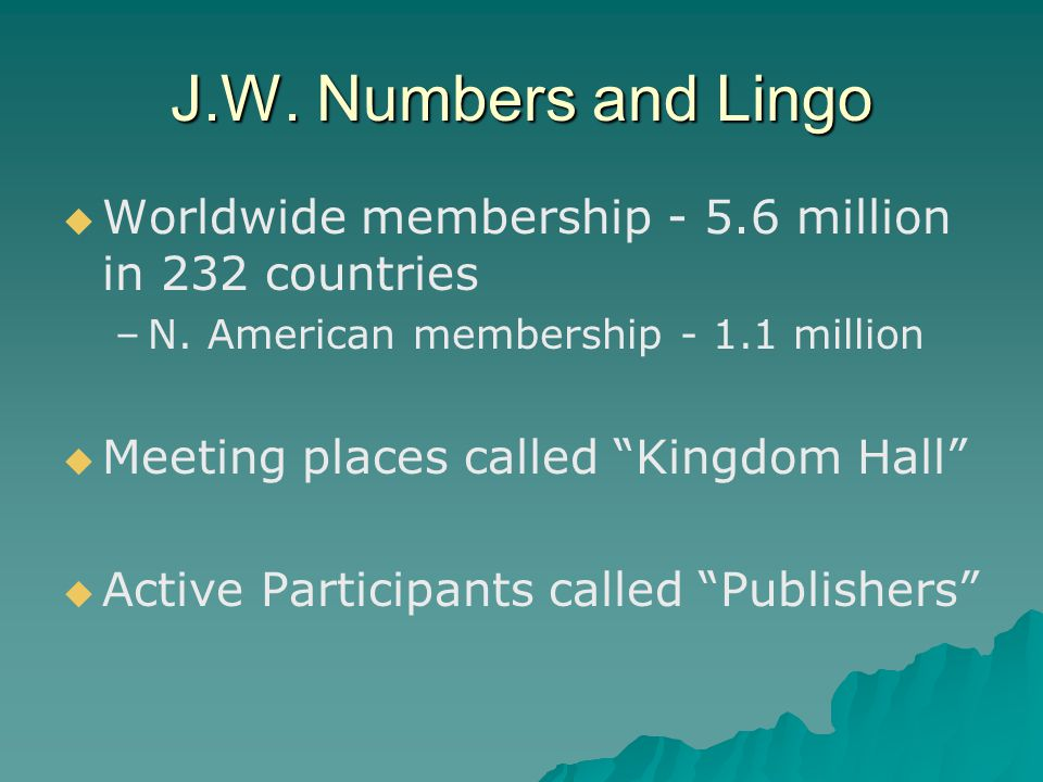 J.W. Numbers and Lingo   Worldwide membership - 5.6 million in 232 countries – –N.