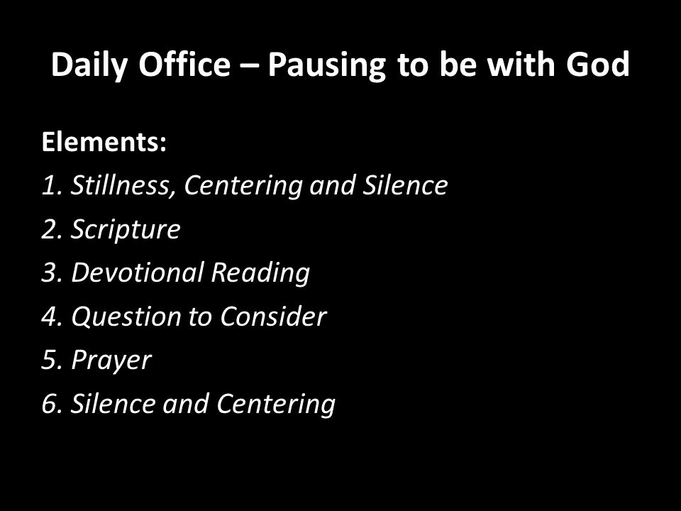 Daily Office – Pausing to be with God Elements: 1.