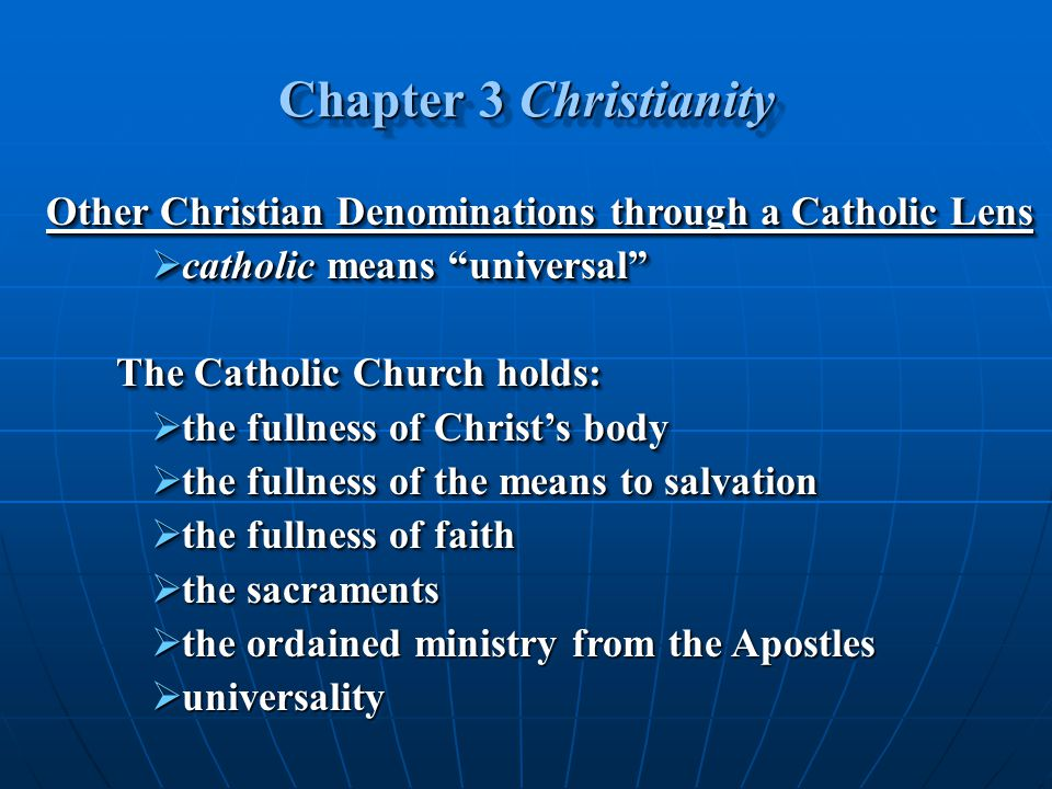 "Chapter 3 Christianity Other Christian Denominations through a Catholic Lens  catholic means ""universal"" The Catholic Church holds:  the fullness of"