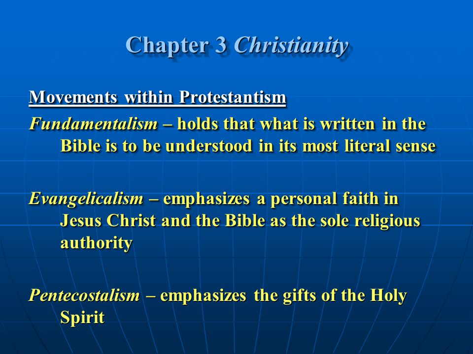 Chapter 3 Christianity Movements within Protestantism Fundamentalism – holds that what is written in the Bible is to be understood in its most literal