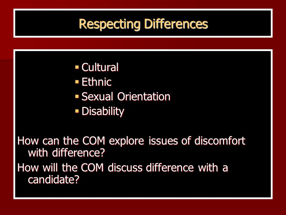  Cultural  Ethnic  Sexual Orientation  Disability How can the COM explore issues of discomfort with difference.