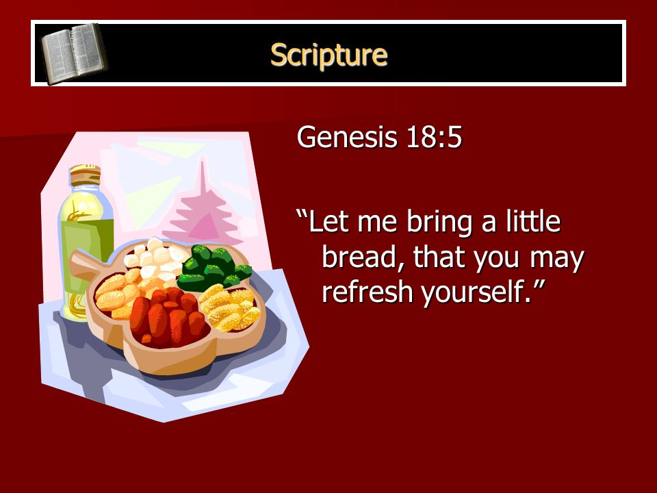 Scripture Genesis 18:5 Let me bring a little bread, that you may refresh yourself.