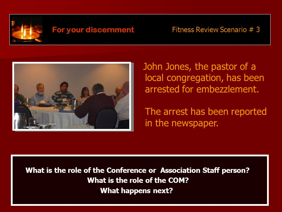 For your discernment John Jones, the pastor of a local congregation, has been arrested for embezzlement.