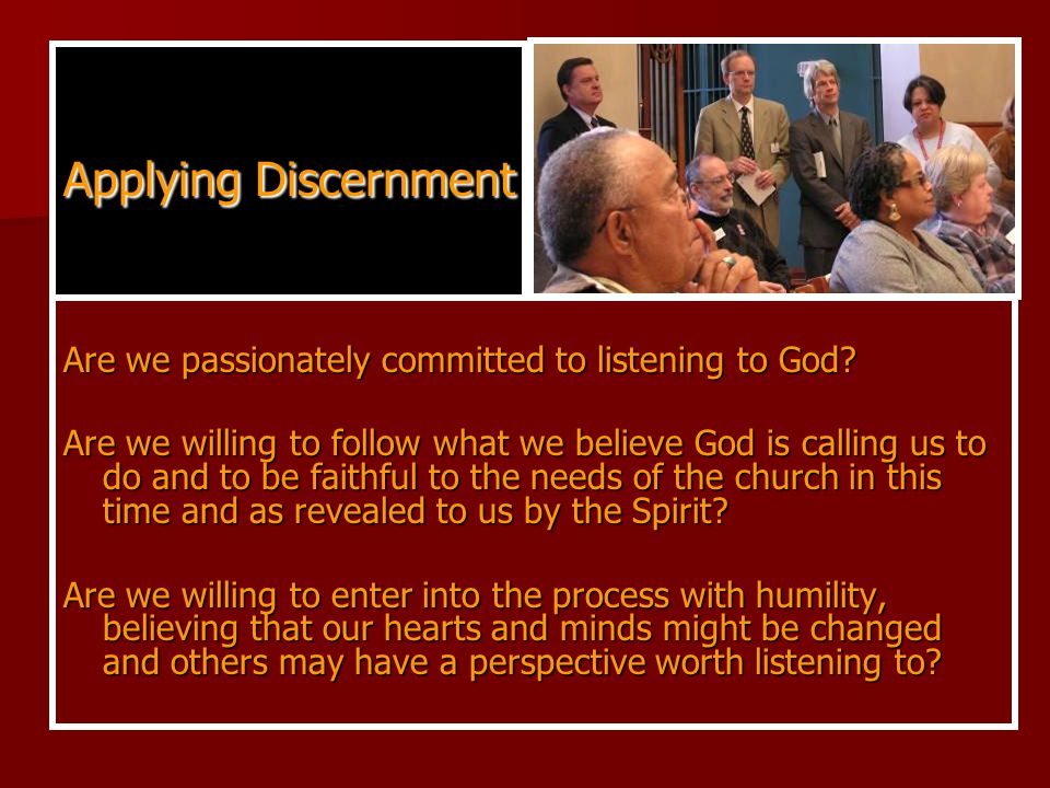 Applying Discernment Are we passionately committed to listening to God.