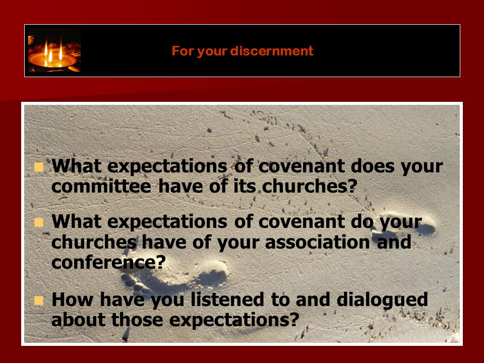 What expectations of covenant does your committee have of its churches.
