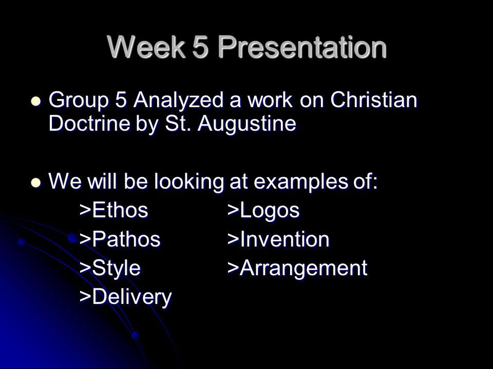 Week 5 Presentation Group 5 Analyzed a work on Christian Doctrine by St. Augustine Group 5 Analyzed a work on Christian Doctrine by St. Augustine We w
