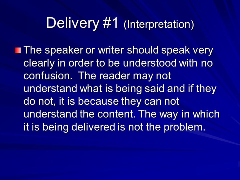 Delivery #1 (Interpretation) The speaker or writer should speak very clearly in order to be understood with no confusion.