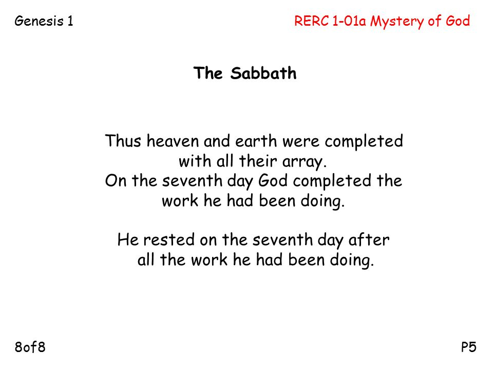 RERC 1-01a Mystery of GodGenesis 1 P58of8 Thus heaven and earth were completed with all their array. On the seventh day God completed the work he had