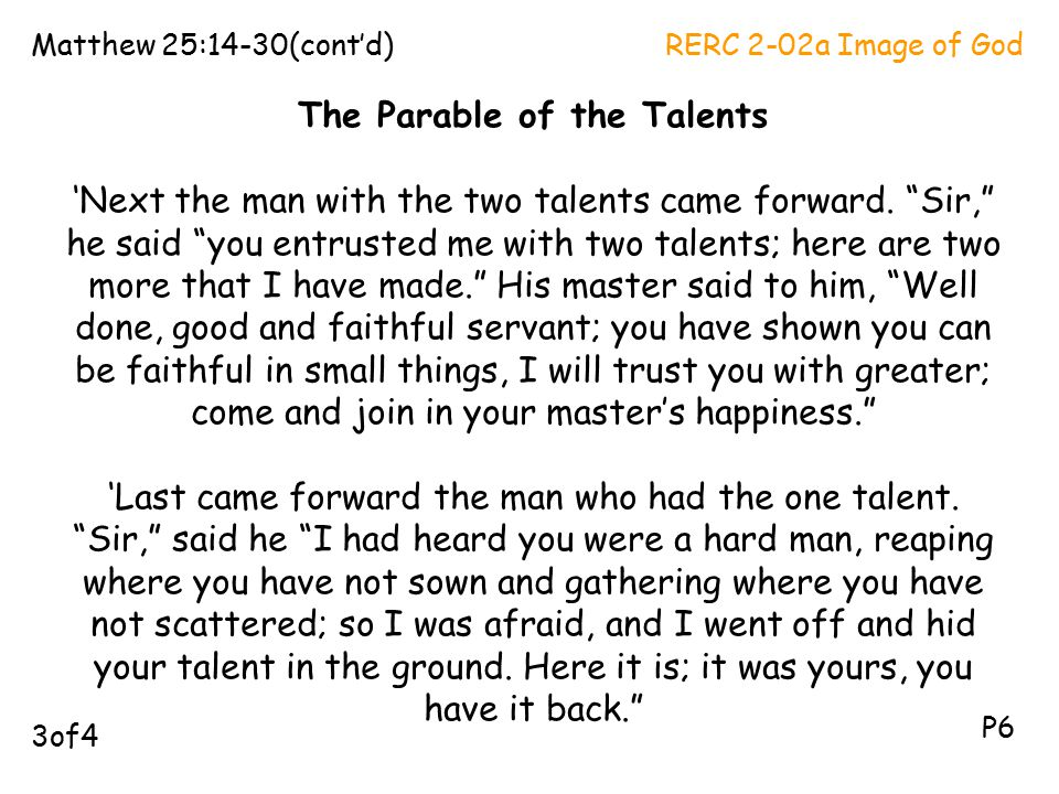 """The Parable of the Talents 'Next the man with the two talents came forward. """"Sir,"""" he said """"you entrusted me with two talents; here are two more that"""