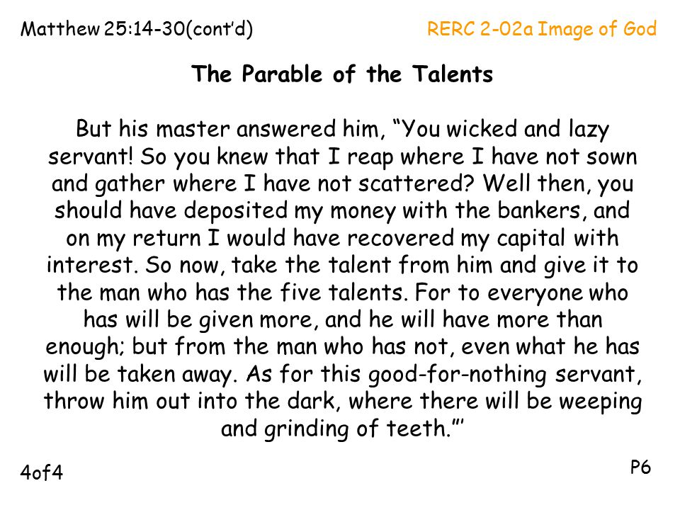 The Parable of the Talents But his master answered him, You wicked and lazy servant.