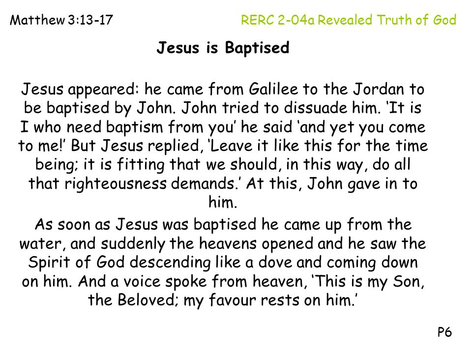 Jesus is Baptised Jesus appeared: he came from Galilee to the Jordan to be baptised by John.