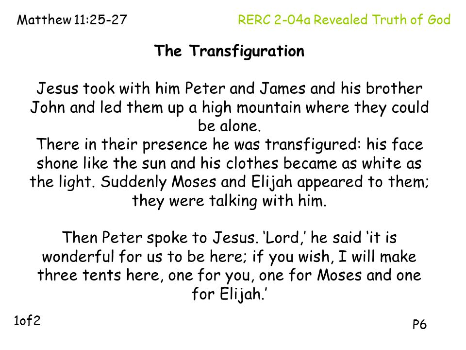 The Transfiguration Jesus took with him Peter and James and his brother John and led them up a high mountain where they could be alone.