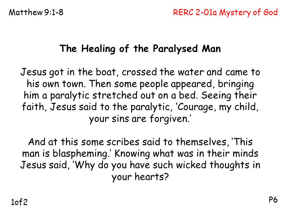 RERC 2-01a Mystery of GodMatthew 9:1-8 P6 The Healing of the Paralysed Man Jesus got in the boat, crossed the water and came to his own town. Then som