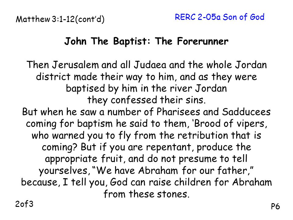 John The Baptist: The Forerunner Then Jerusalem and all Judaea and the whole Jordan district made their way to him, and as they were baptised by him i