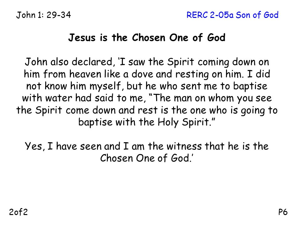 Jesus is the Chosen One of God John also declared, 'I saw the Spirit coming down on him from heaven like a dove and resting on him.