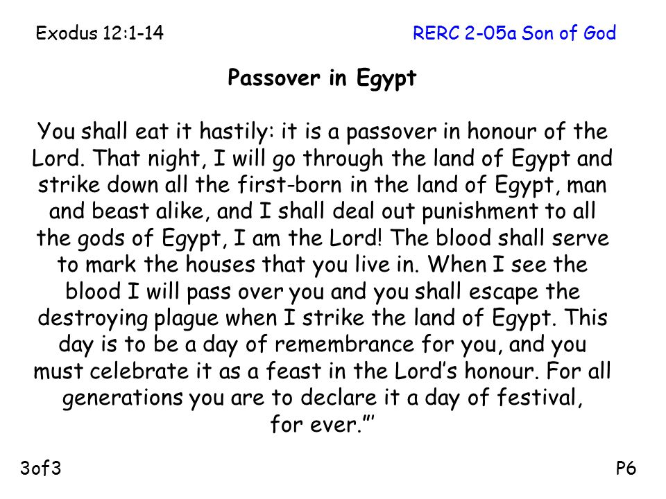 Passover in Egypt You shall eat it hastily: it is a passover in honour of the Lord. That night, I will go through the land of Egypt and strike down al