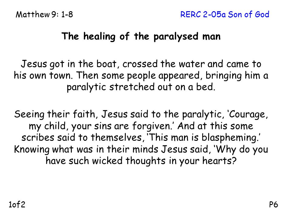 The healing of the paralysed man Jesus got in the boat, crossed the water and came to his own town. Then some people appeared, bringing him a paralyti