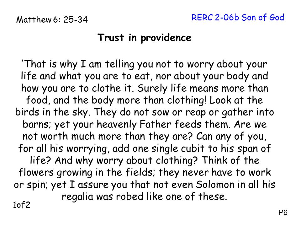 Trust in providence 'That is why I am telling you not to worry about your life and what you are to eat, nor about your body and how you are to clothe it.