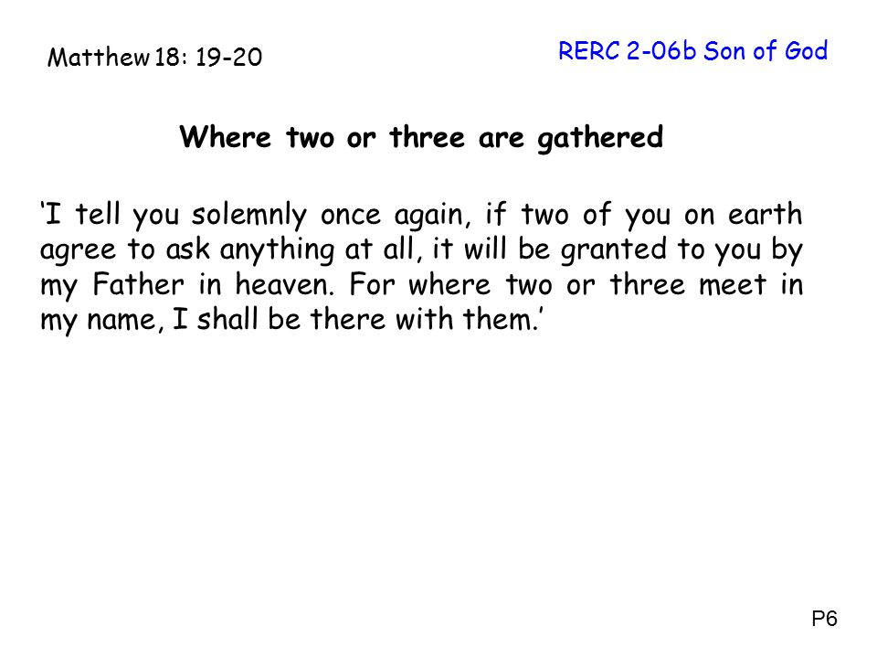 Where two or three are gathered 'I tell you solemnly once again, if two of you on earth agree to ask anything at all, it will be granted to you by my Father in heaven.