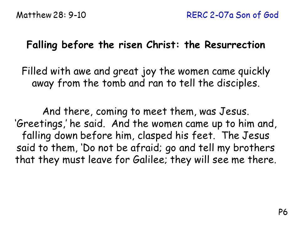 Falling before the risen Christ: the Resurrection Filled with awe and great joy the women came quickly away from the tomb and ran to tell the disciples.