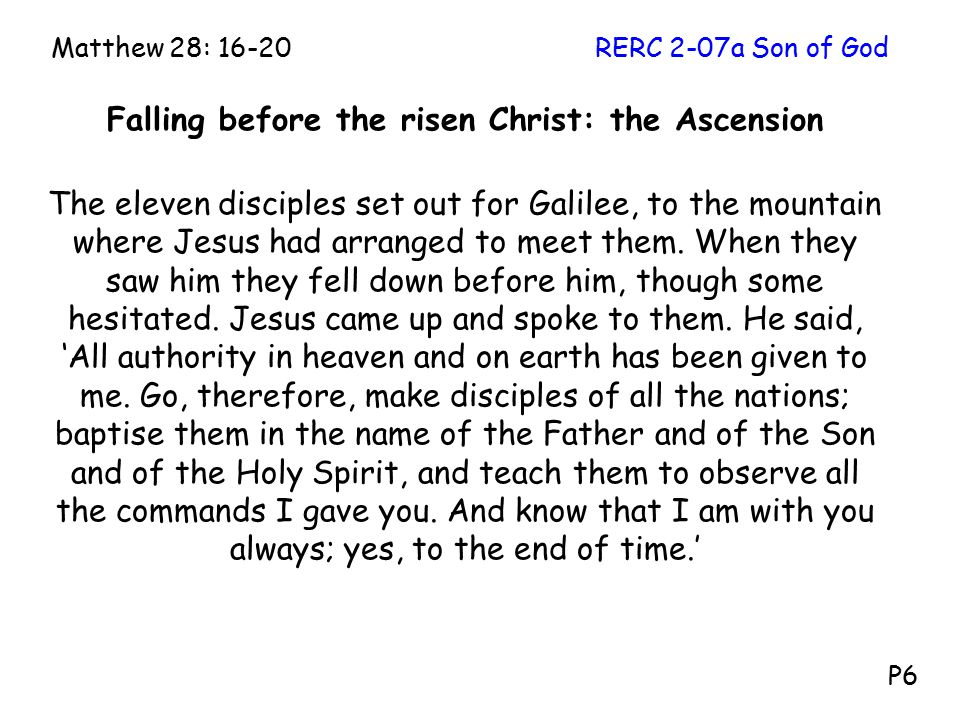 Falling before the risen Christ: the Ascension The eleven disciples set out for Galilee, to the mountain where Jesus had arranged to meet them.