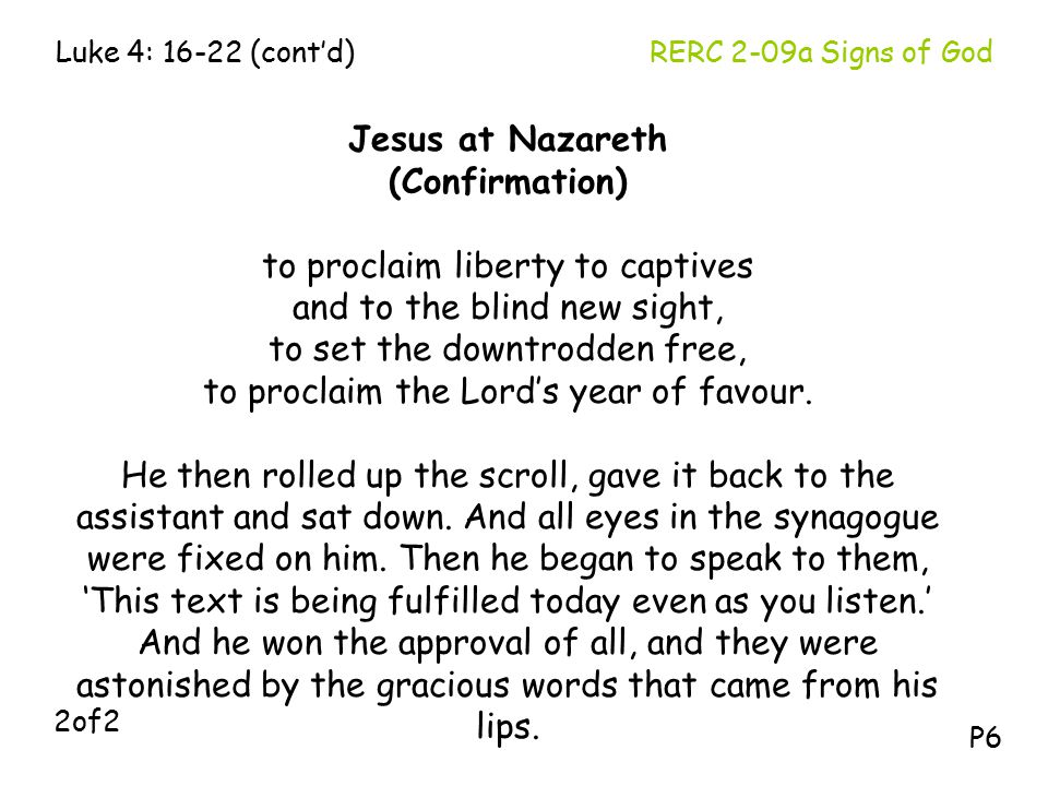 Jesus at Nazareth (Confirmation) to proclaim liberty to captives and to the blind new sight, to set the downtrodden free, to proclaim the Lord's year of favour.