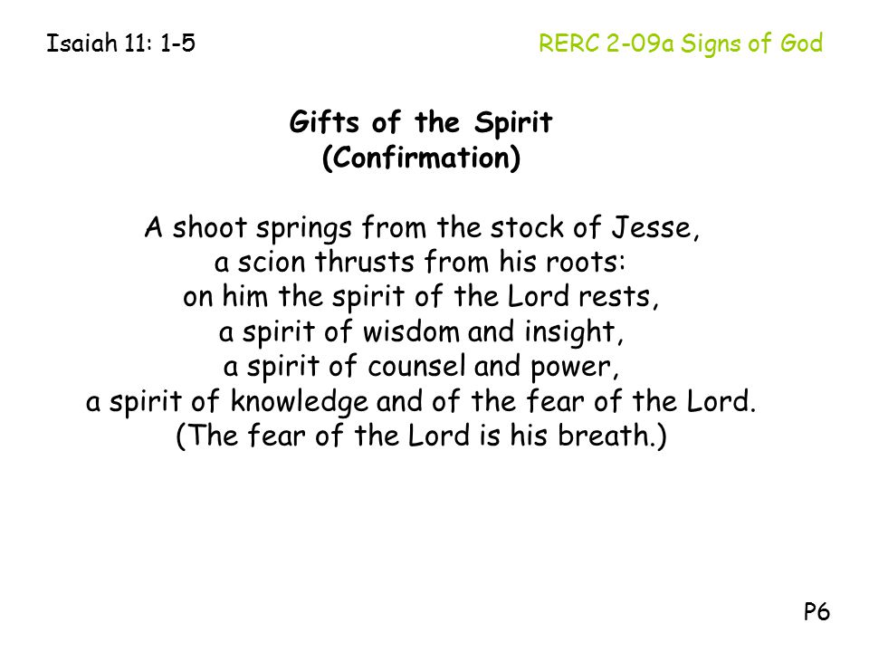 Gifts of the Spirit (Confirmation) A shoot springs from the stock of Jesse, a scion thrusts from his roots: on him the spirit of the Lord rests, a spi