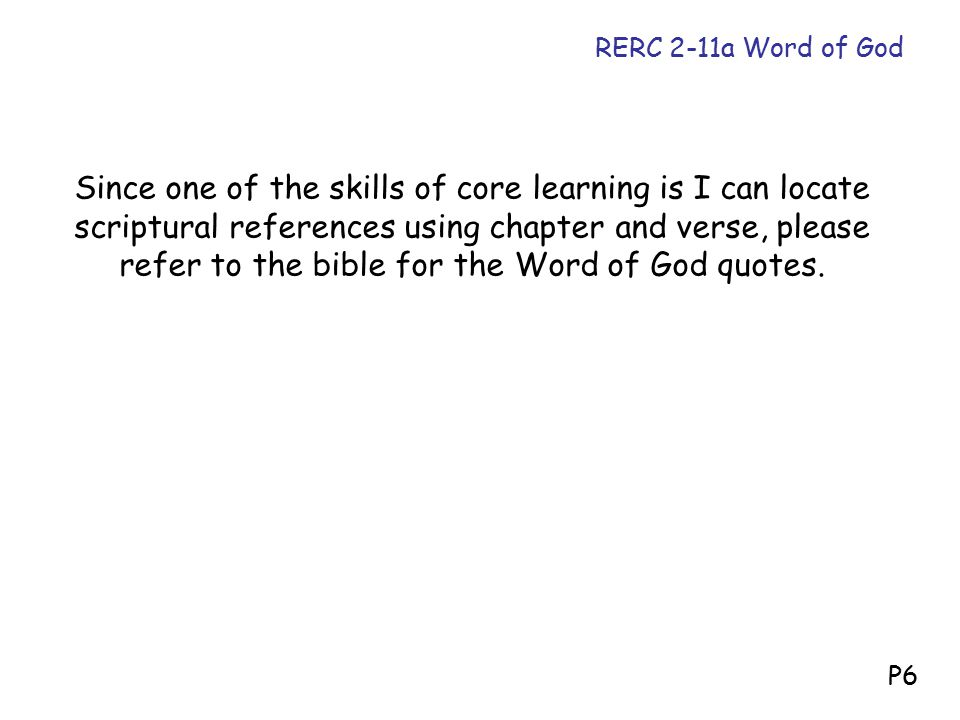 Since one of the skills of core learning is I can locate scriptural references using chapter and verse, please refer to the bible for the Word of God