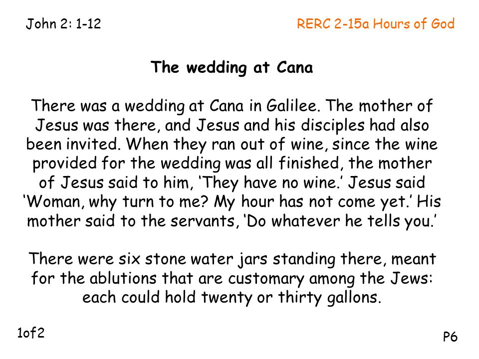 The wedding at Cana There was a wedding at Cana in Galilee.