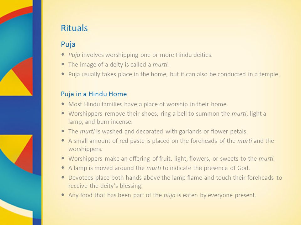 Rituals Puja Puja involves worshipping one or more Hindu deities.