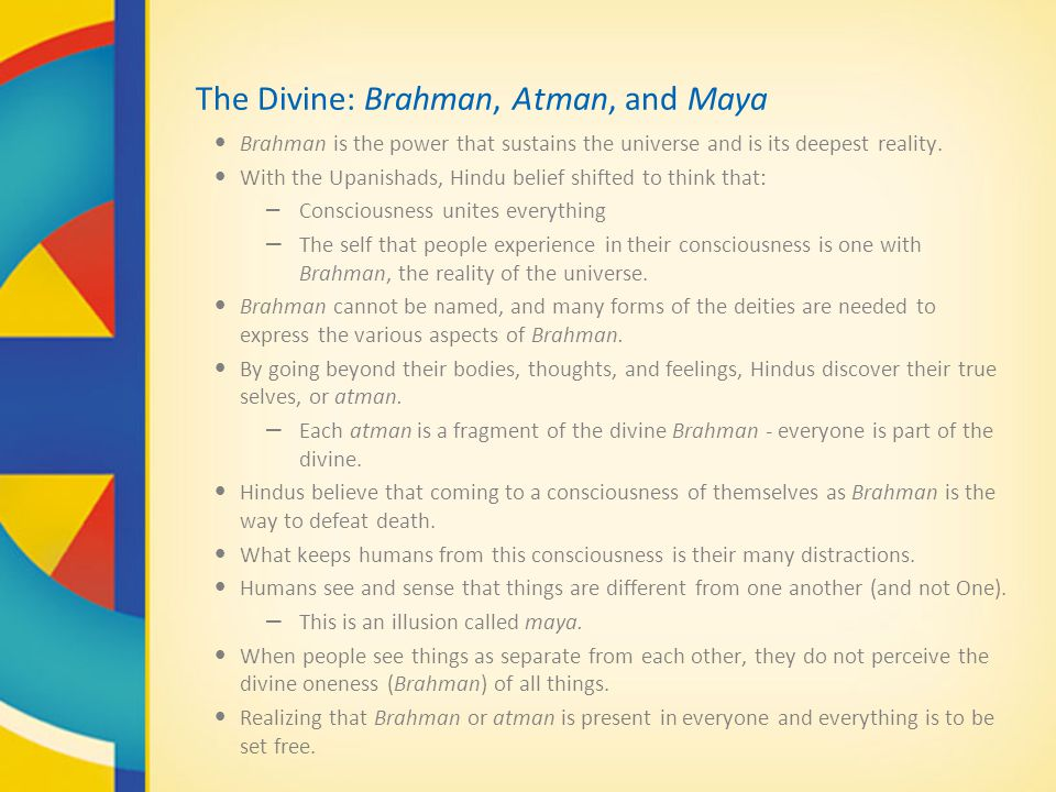 The Divine: Brahman, Atman, and Maya Brahman is the power that sustains the universe and is its deepest reality.